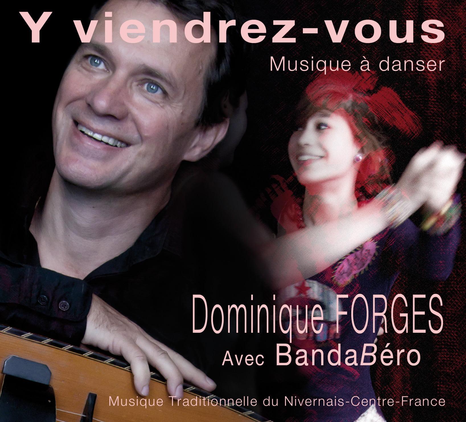 2011 – « Y viendrez-vous » Musiques et chants traditionnels à danser - Nivernais- Centre de la France Dominique Forges/BandaBéro – Prod. La compagnie Bérot