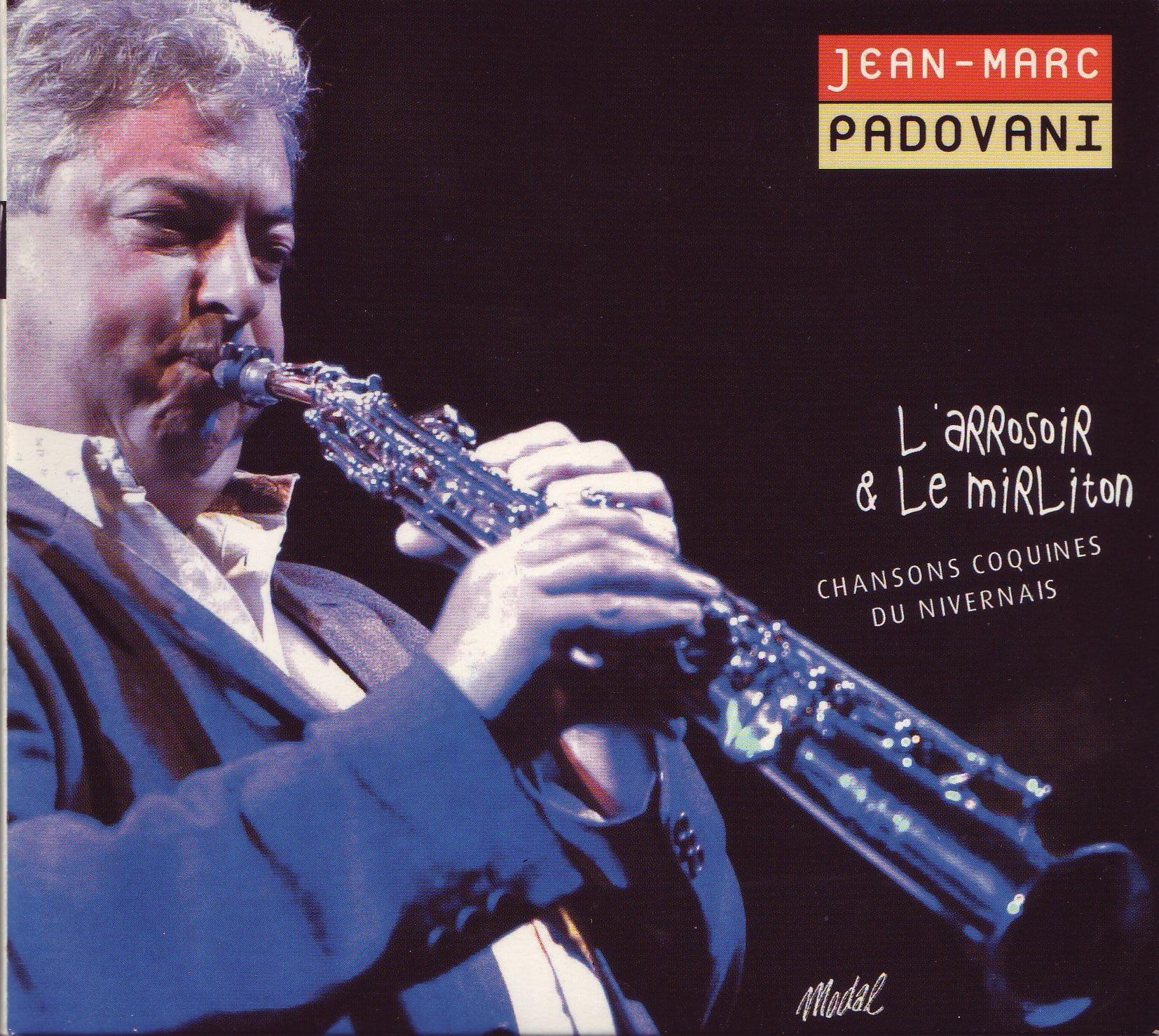 2005 -« L'arrosoir et le mirliton » De et avec le saxophoniste Jean-Marc Padovani Avec des musiciens de l'Ensemble Musique Traditionnelle de Nevers Prod. Modal